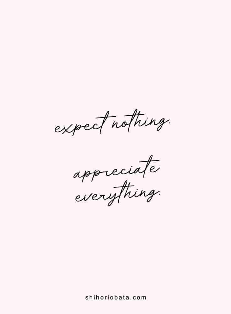 Expect nothing appreciate everything - Short inspirational quotes