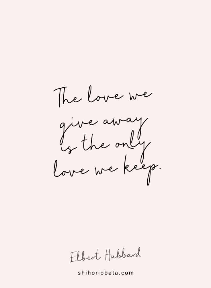 the love we give away is the only love we keep