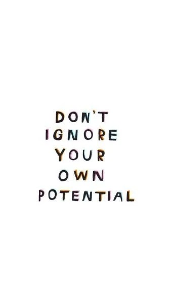 Don't ignore your own potential - Quotes
