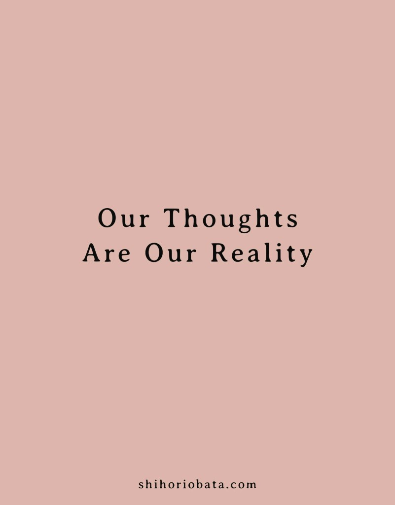 Our thoughts are our reality quote