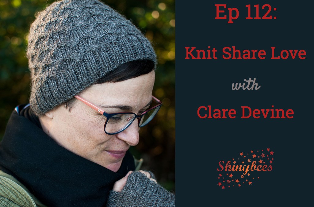 Ep 112 – Knit Share Love with Clare Devine