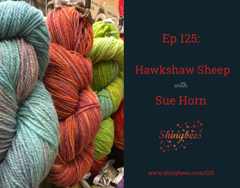 Hawkshaw Sheep with Sue Horn Episode 125 Shinybees Podcast