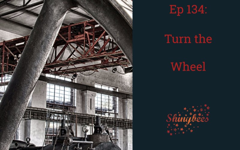 Episode 134 Shinybees Podcast Turn the Wheel