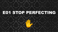 Stop Perfecting