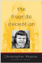 The Fluoride Deception. fluoridation is the greatest fraud that has ever  been perpetrated