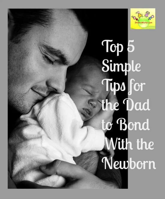Top 5 Simple Tips for the Dad to Bond With the Newborn