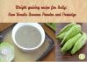 Weight gaining recipe for Baby: Raw Kerala Banana Powder and Porridge
