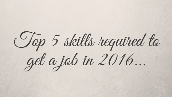 Top 5 skills required to get job in 2016.
