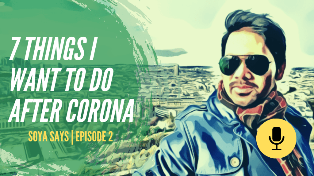 soya says podcast episode 2 7 things i want to do after coronavirus goes away 1 - 7 things I want to do after the coronavirus goes away