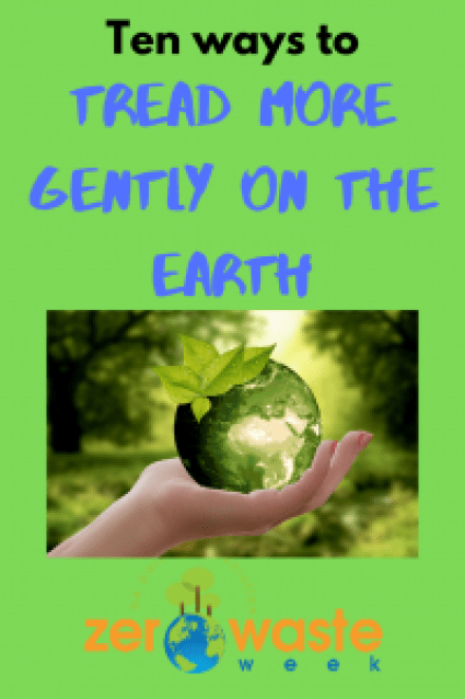 tread more gently on the earth, zero waste week, zero waste, closing the loop, ecofriendly, green living, sustainable lifestyle, low waste lifestyle, low waste, ecoblogger, reduce your waste, environment