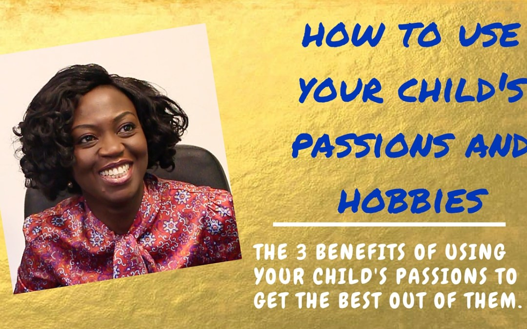 How to Use your Child's Passions and Hobbies to Get the Most out of Them