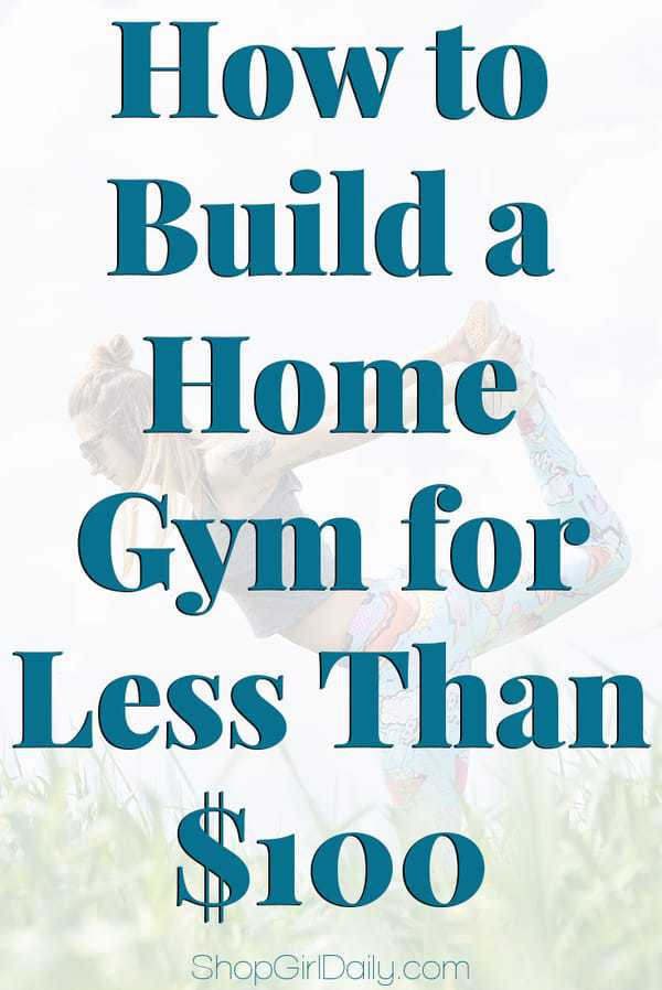 how to build a home gym for less than 100 shop girl daily