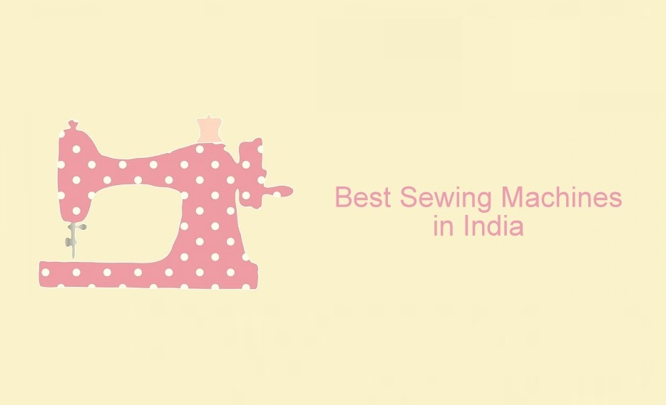 Best Sewing Machines in India for Beginners