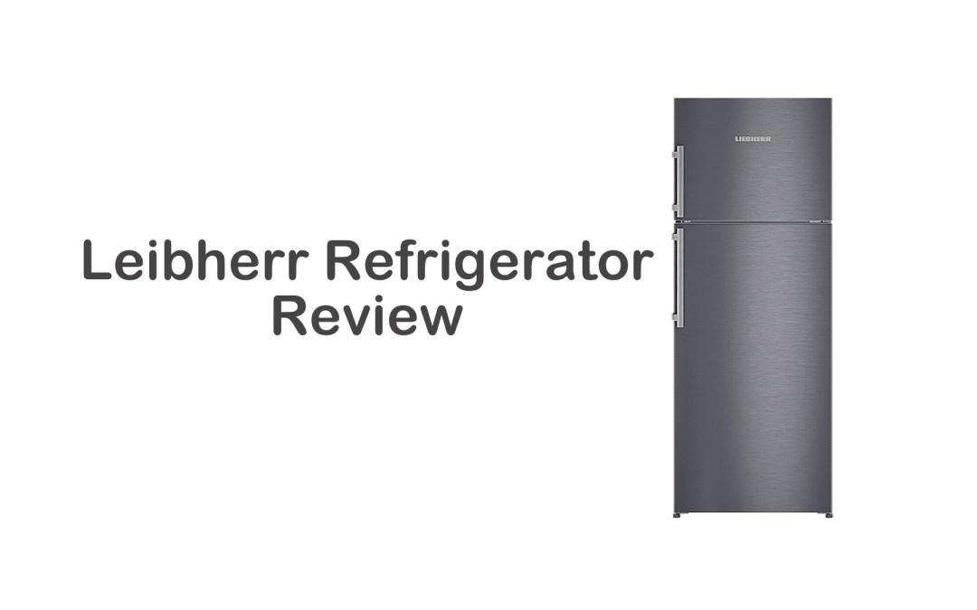 Liebherr Refrigerator Review | High-Quality Fridge