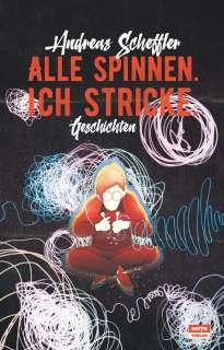 Scheffler, Andreas: Alle spinnen. Ich stricke. (Geschichten)