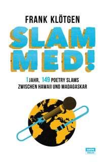 Klötgen, Frank: Slammed! 1 Jahr, 149 Poetry Slams zwischen Hawaii und Madagaskar