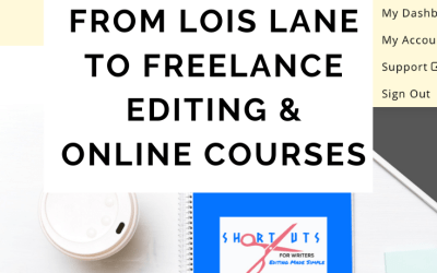 From Lois Lane To Freelance Editing And Online Courses For Writers
