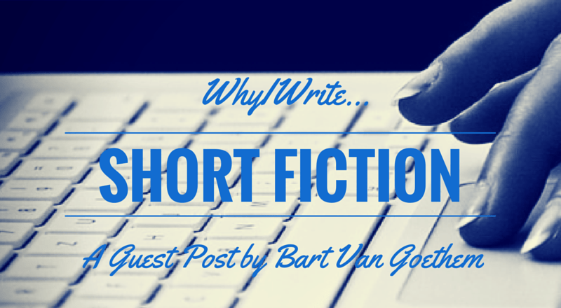 Why I Write Short Stories: A Guest Post by Bart Van Goethem