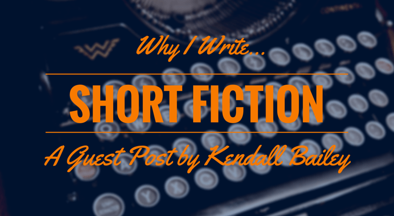Why I Write Short Fiction: A Guest Post by Kendall Bailey