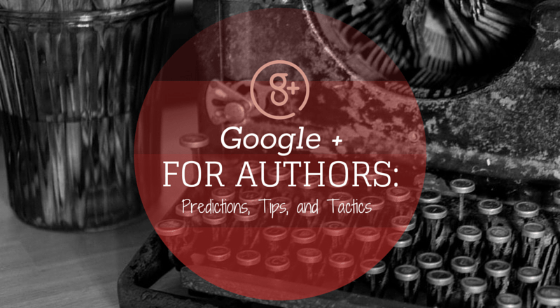 Google+ for Authors: Predictions, Tips and Tactics