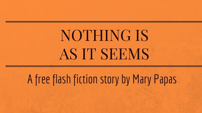 nothing-is-as-it-seems-a-free-flash-fiction-story-by-mary-papas