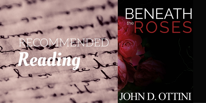Recommended Reading: Beneath the Roses by John D. Ottini