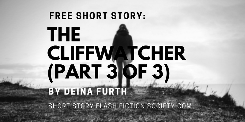 THE CLIFFWATCHER: A Short Story by Deina Furth (Part 3 of 3)