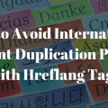 How to Avoid International Duplication Penalty with Hreflang Tags