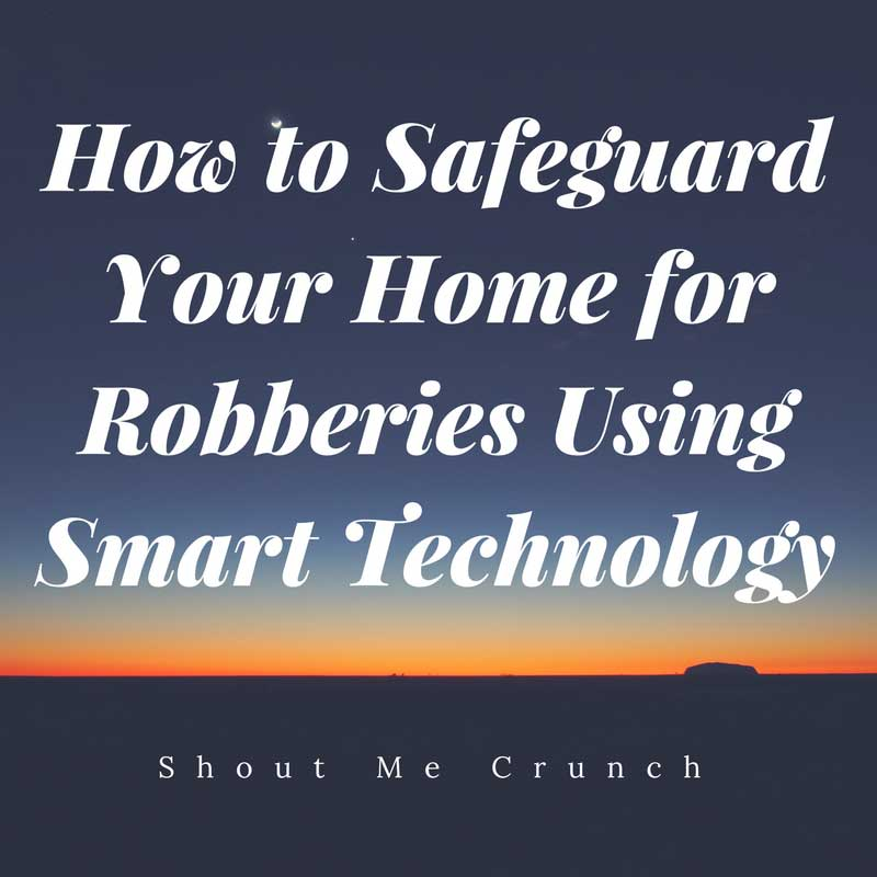 Safeguard home robbery, Smart Technology