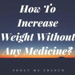 How To Increase Weight Without Any Medicine?