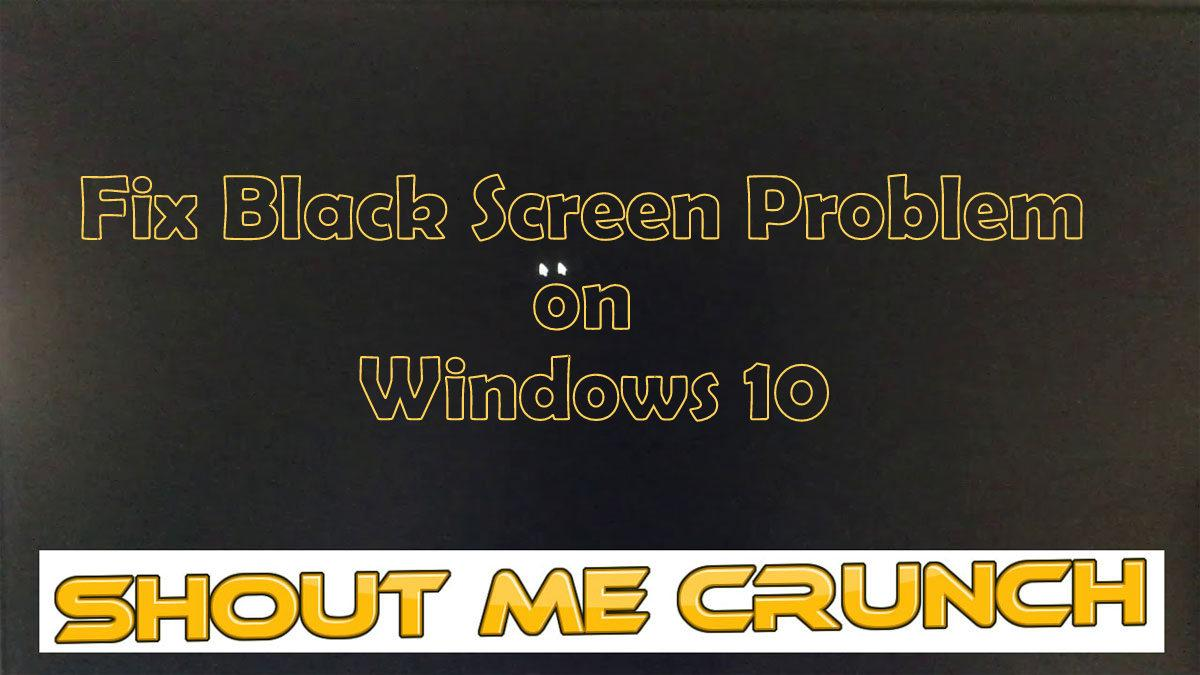 Fix Black Screen Problem on Windows 10