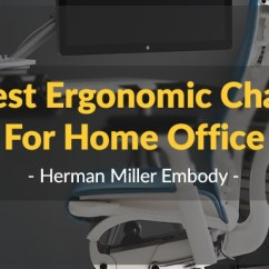 Ergonomic Chair For Home Office Contemporary Leather Dining Chairs Best Long Sitting Herman Miller Embody