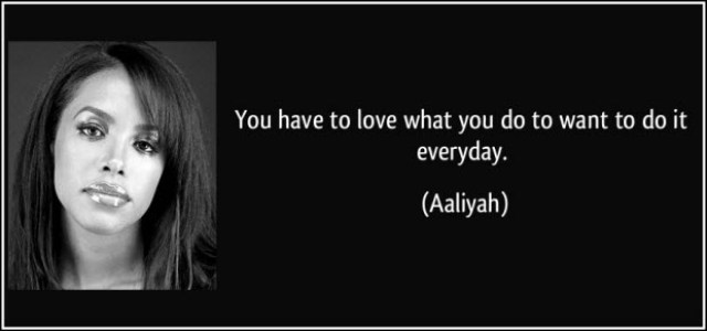 you-have-to-love-what-you-do-to-want-to-do-it-everyday