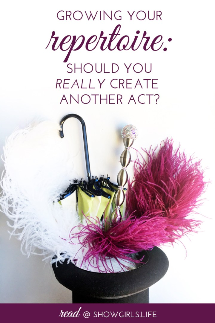 Showgirls.Life Blog – Growing Your Repertoire: Should You Really Create Another Act?