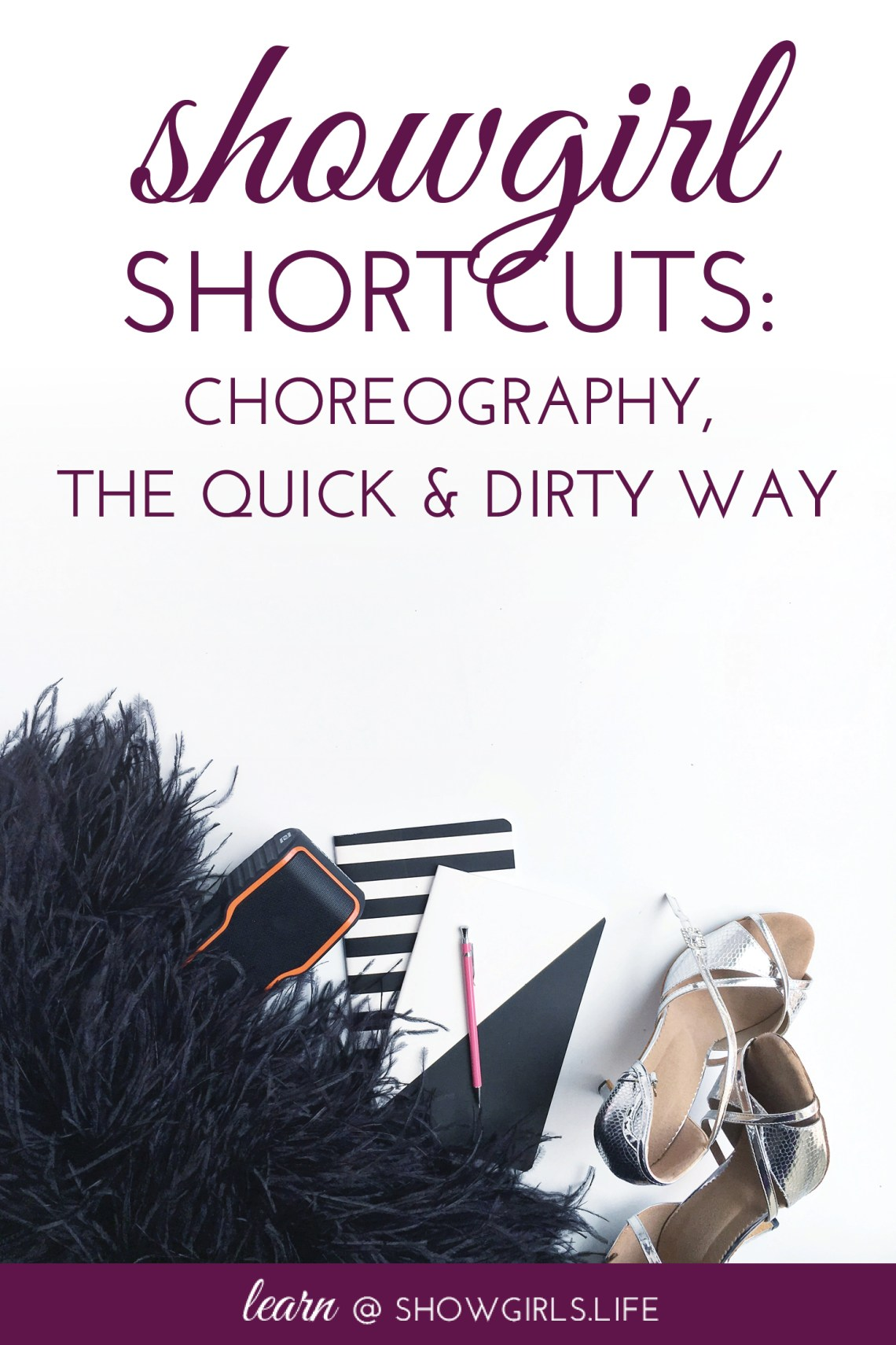 Showgirls.Life – Showgirl Shortcuts: Choreography, the Quick and Dirty Way