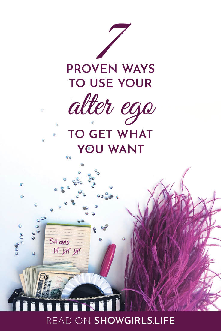 Showgirl's Life blog | 7 proven ways to use your alter ego to get what you want