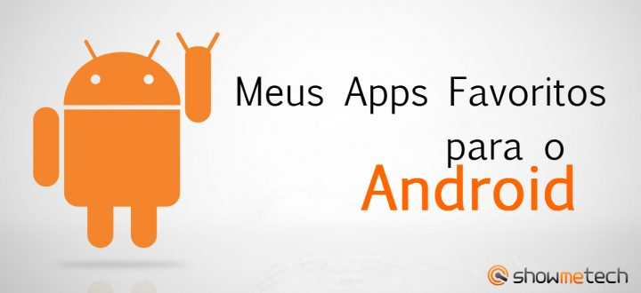 Meus Apps Favoritos My Favourite Apps Android Showmetech 720x3301 - Meus Apps Favoritos para o Android (Rodrigo Gosling)