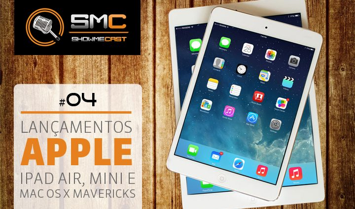PodCast SMT 4 - Showmecast #4: lançamento do iPad Air e novo iPad Mini