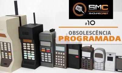 vitrine smc10 - ShowMeCast #10 - Obsolescência Programada, Antecipada ou Forçada?