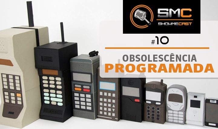 ShowMeCast #10 - Obsolescência Programada, Antecipada ou Forçada?