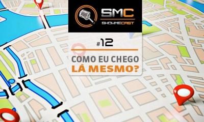 vitrine smc12 - ShowMeCast #12 - Como eu chego lá mesmo?