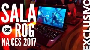 Exclusivo: visita especial à sala ASUS ROG na CES 2017 [vídeo] 3
