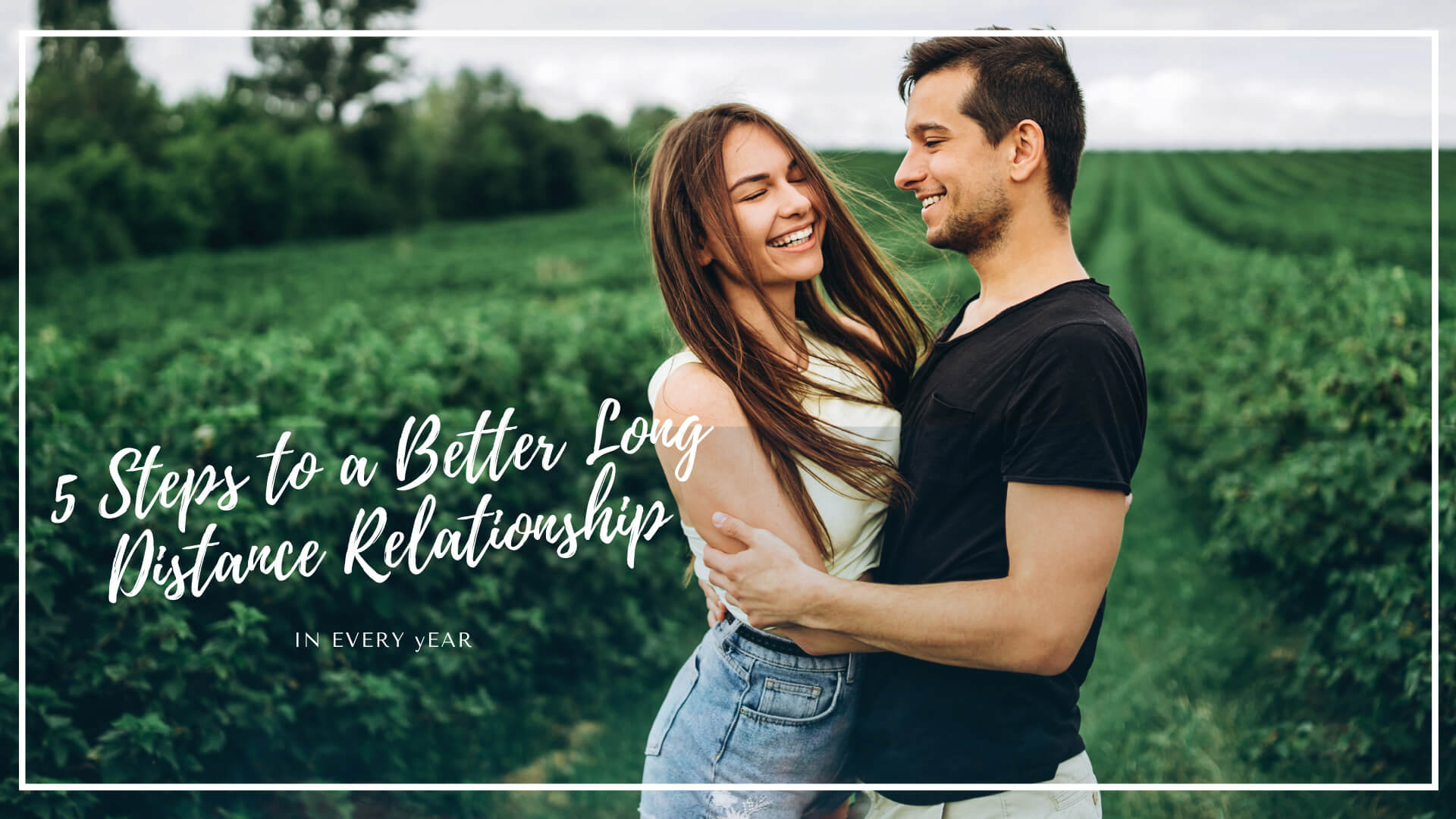 5 Steps to a Better Long Distance Relationship