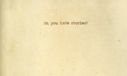 You Hate Stories?