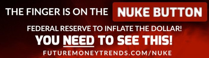 The Finger is on the Nuke Button | Future Money Trends