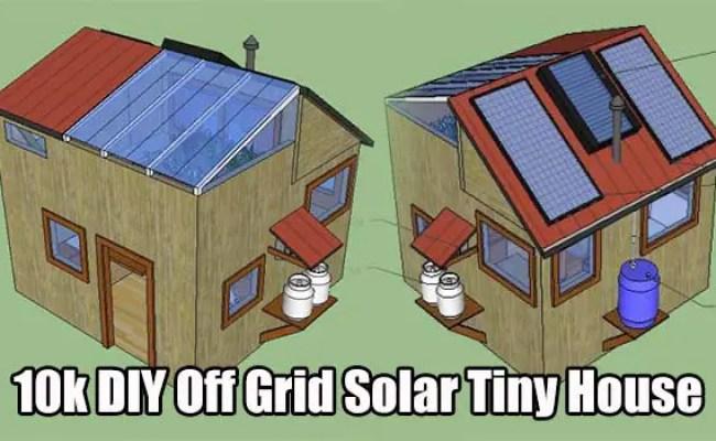 10k Diy Off Grid Solar Tiny House Shtf Prepping