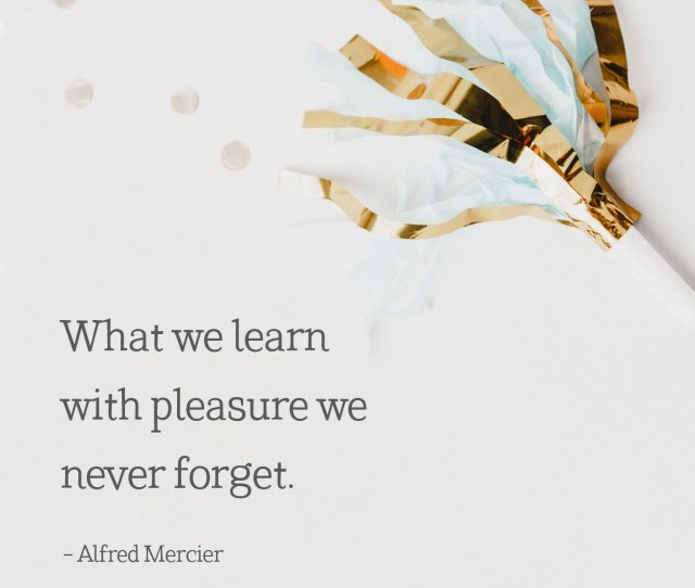 College Graduation Quote What We Learn With Pleasure We Never Forget Alfred Mercier