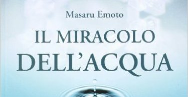 masaru emoto messaggi dell'acqua, il miracolo dell'acqua alcalina