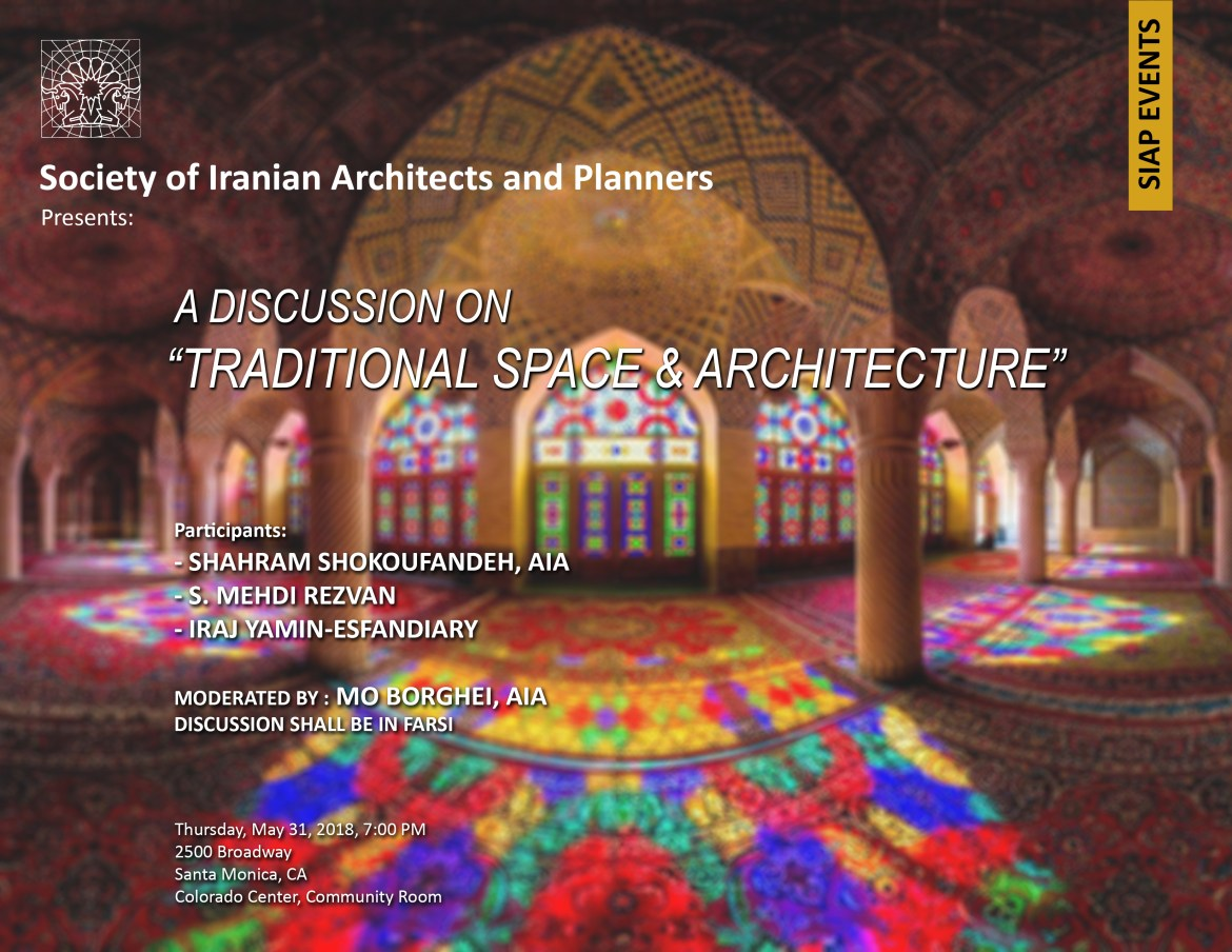 "A Discussion on ""Traditional Space & Architecture"" – Moderated by: Mo Borghei, AIA – Participants: Shahram Shokoufandeh, AIA; S. Mehdi Rezvan; Iraj Yamin-Esfandiary"
