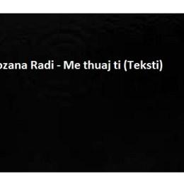 Rozana Radi - Me thuaj ti (tekste kengesh)tutoriale shqip